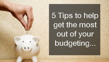 5 tips to help get the most out of your budgeting
