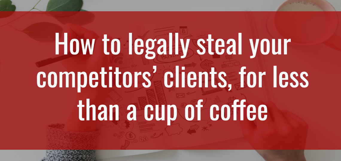 How to Legally Steal Your Competitors' Clients, For Less Than a Cup of Coffee