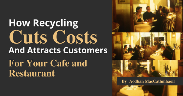 How Recycling Cuts Costs and Attracts Customers For Your Café & Restaurant