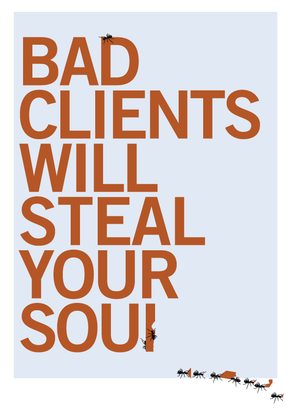 Bad Clients Will Steal Your Soul.